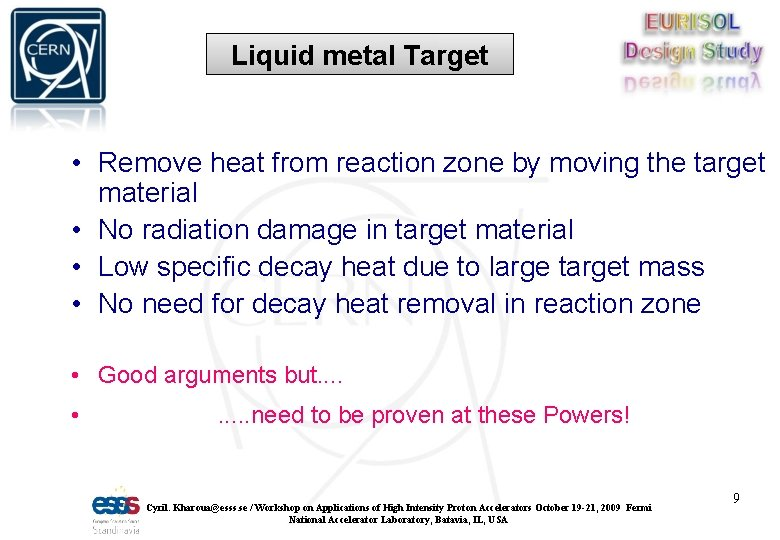 Liquid metal Target • Remove heat from reaction zone by moving the target material