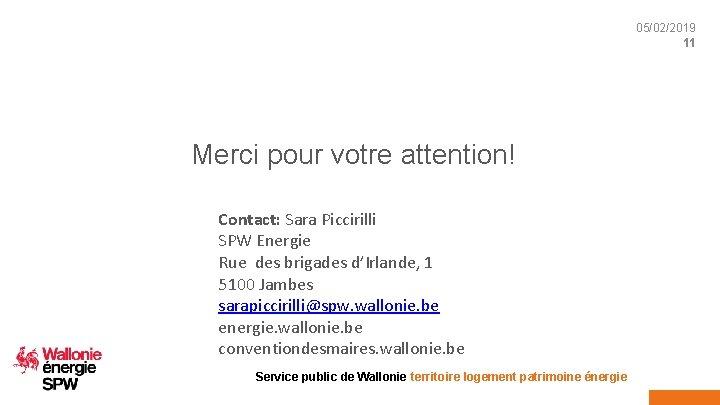 05/02/2019 11 Merci pour votre attention! Contact: Sara Piccirilli SPW Energie Rue des brigades
