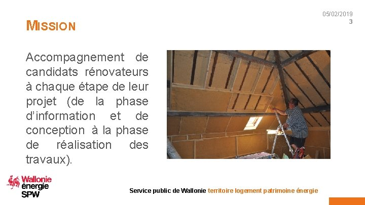 05/02/2019 3 MISSION Accompagnement de candidats rénovateurs à chaque étape de leur projet (de