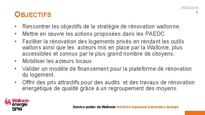 05/02/2019 4 OBJECTIFS • Rencontrer les objectifs de la stratégie de rénovation wallonne. •