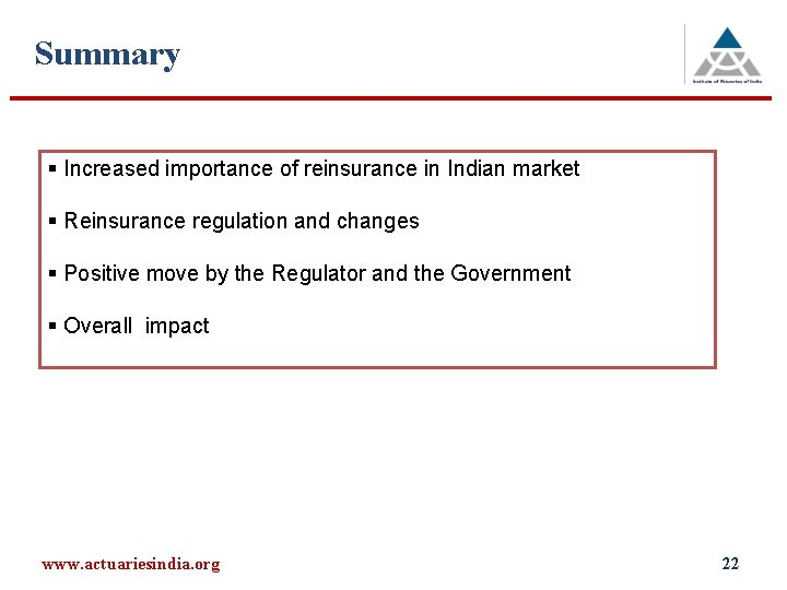 Summary § Increased importance of reinsurance in Indian market § Reinsurance regulation and changes