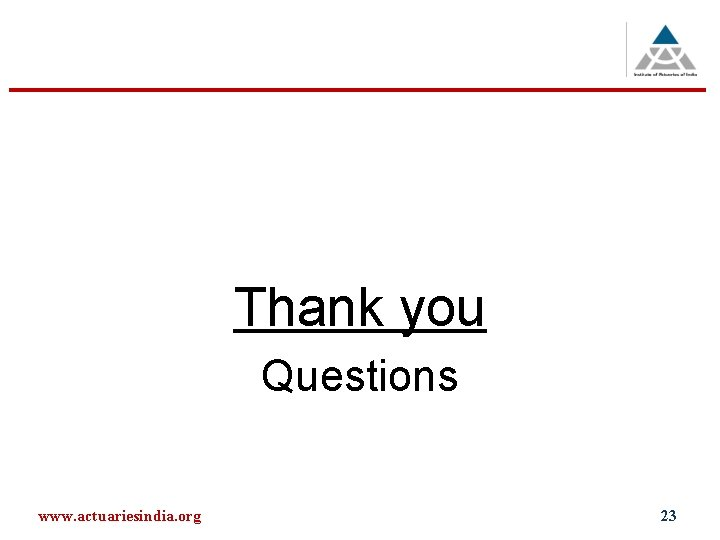 Thank you Questions www. actuariesindia. org 23