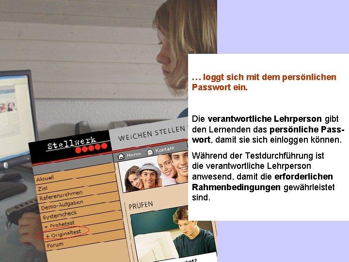 … loggt sich mit dem persönlichen Passwort ein. Die verantwortliche Lehrperson gibt den Lernenden