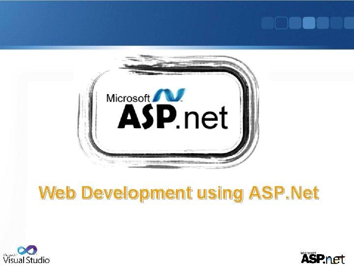 Web Development using ASP. Net