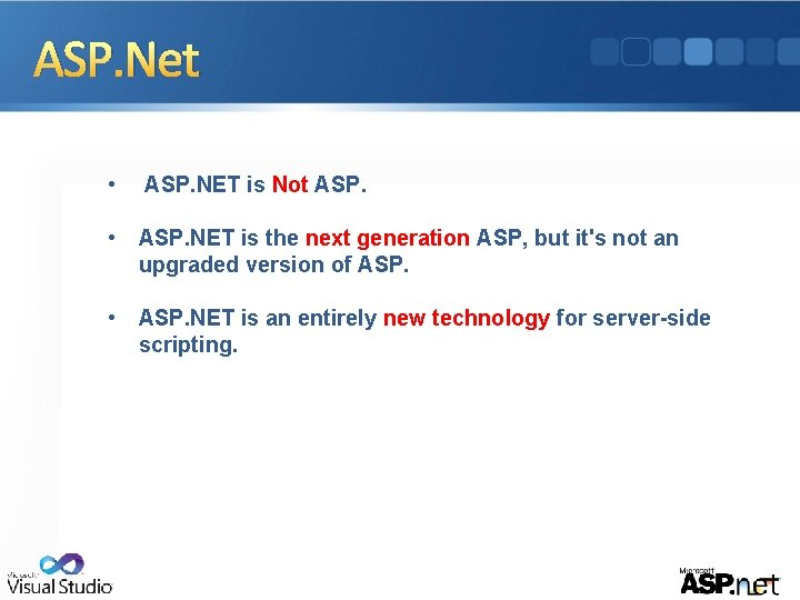 ASP. Net • ASP. NET is Not ASP. • ASP. NET is the next