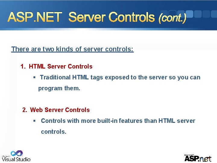 ASP. NET Server Controls (cont. ) There are two kinds of server controls: 1.