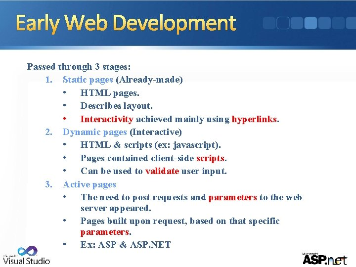Early Web Development Passed through 3 stages: 1. Static pages (Already-made) • HTML pages.