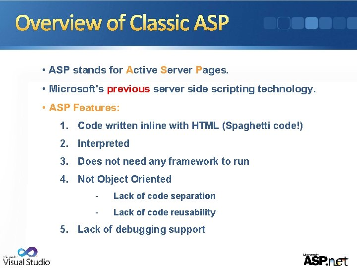 Overview of Classic ASP • ASP stands for Active Server Pages. • Microsoft's previous