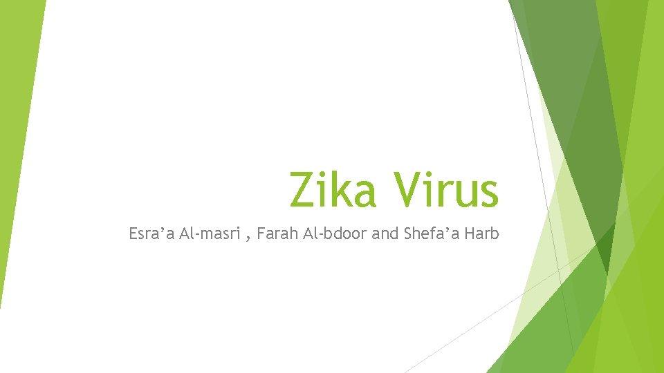 Zika Virus Esra'a Al-masri , Farah Al-bdoor and Shefa'a Harb