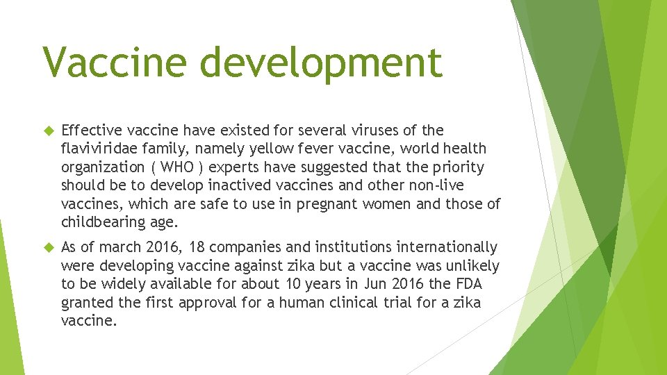 Vaccine development Effective vaccine have existed for several viruses of the flaviviridae family, namely