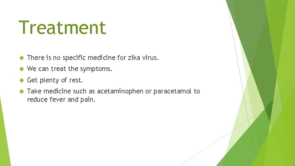 Treatment There is no specific medicine for zika virus. We can treat the symptoms.