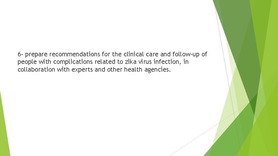 6 - prepare recommendations for the clinical care and follow-up of people with complications