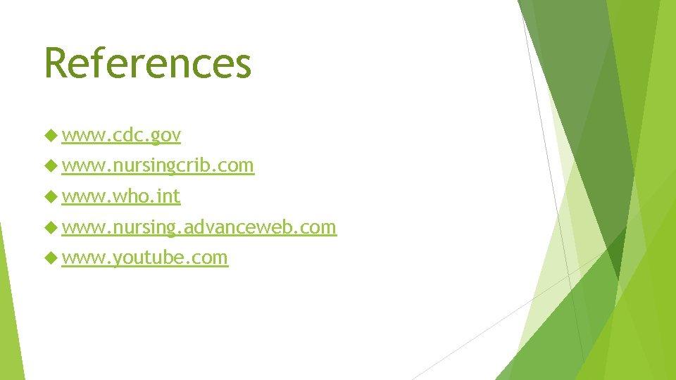 References www. cdc. gov www. nursingcrib. com www. who. int www. nursing. advanceweb. com