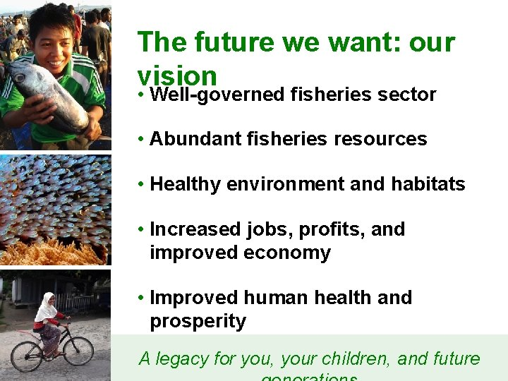 The future we want: our vision • Well-governed fisheries sector • Abundant fisheries resources