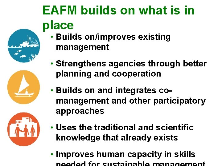 EAFM builds on what is in place • Builds on/improves existing management • Strengthens