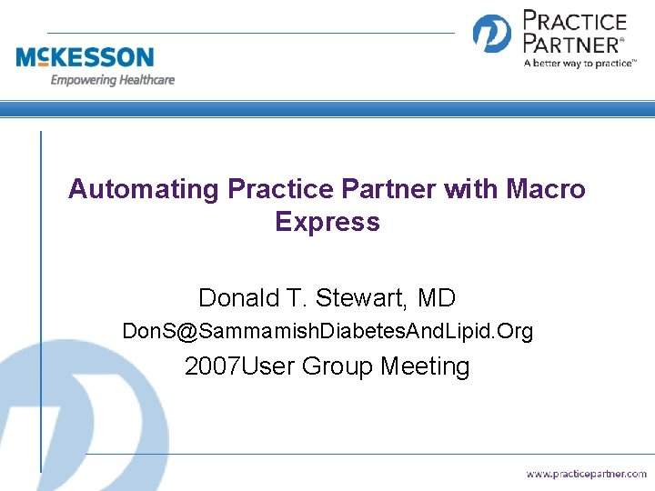Automating Practice Partner with Macro Express Donald T. Stewart, MD Don. S@Sammamish. Diabetes. And.