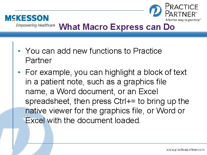 What Macro Express can Do • You can add new functions to Practice Partner