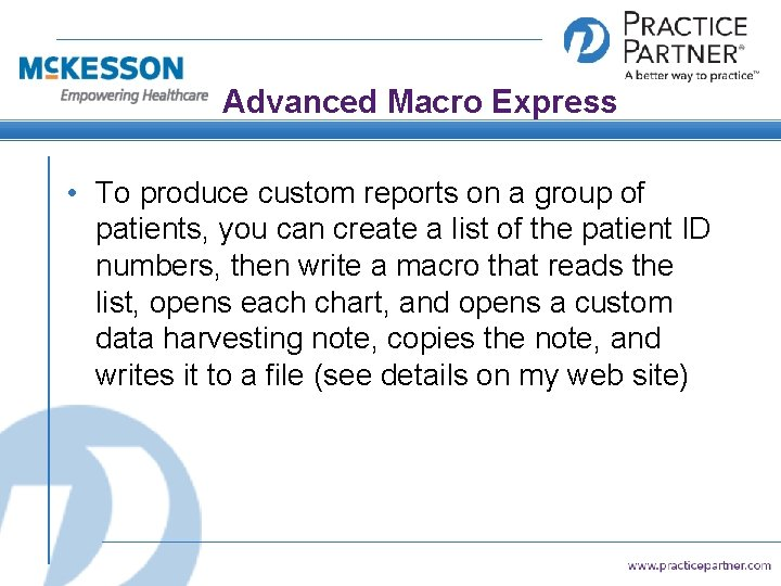 Advanced Macro Express • To produce custom reports on a group of patients, you