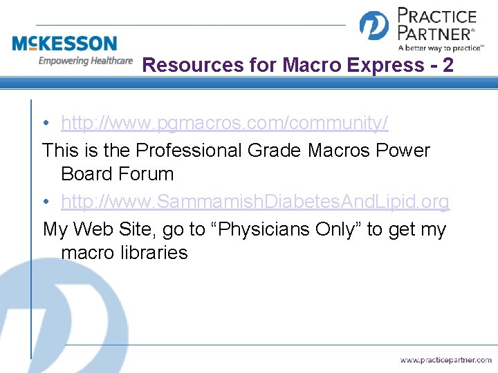 Resources for Macro Express - 2 • http: //www. pgmacros. com/community/ This is the