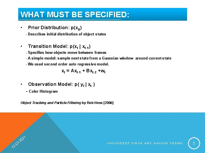 WHAT MUST BE SPECIFIED: • Prior Distribution: p(x 0) - Describes initial distribution of