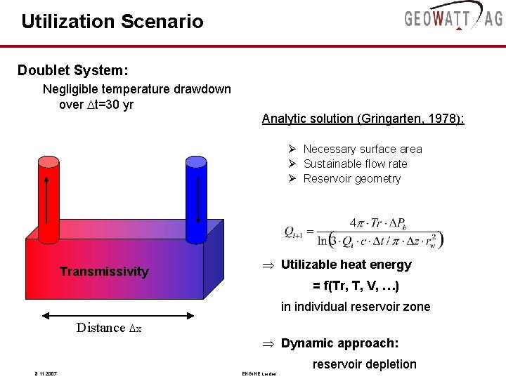 Utilization Scenario Doublet System: Negligible temperature drawdown over Dt=30 yr Analytic solution (Gringarten, 1978):