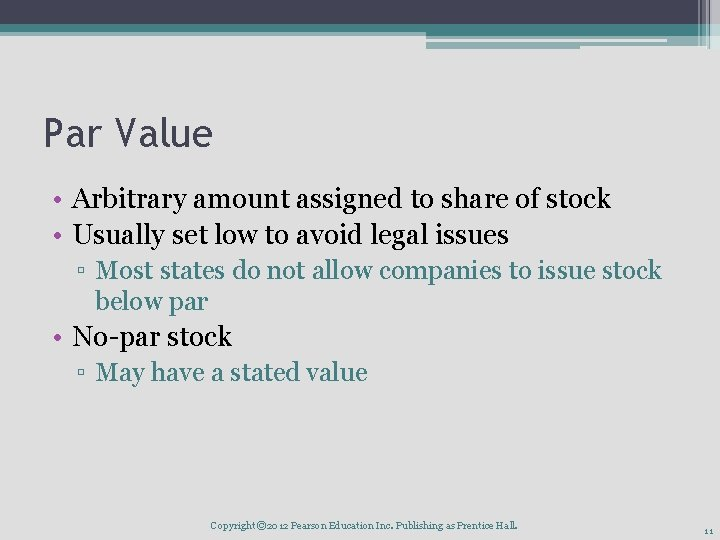 Par Value • Arbitrary amount assigned to share of stock • Usually set low