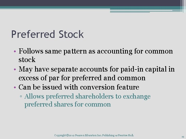 Preferred Stock • Follows same pattern as accounting for common stock • May have