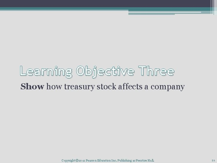 Learning Objective Three Show treasury stock affects a company Copyright © 2012 Pearson Education