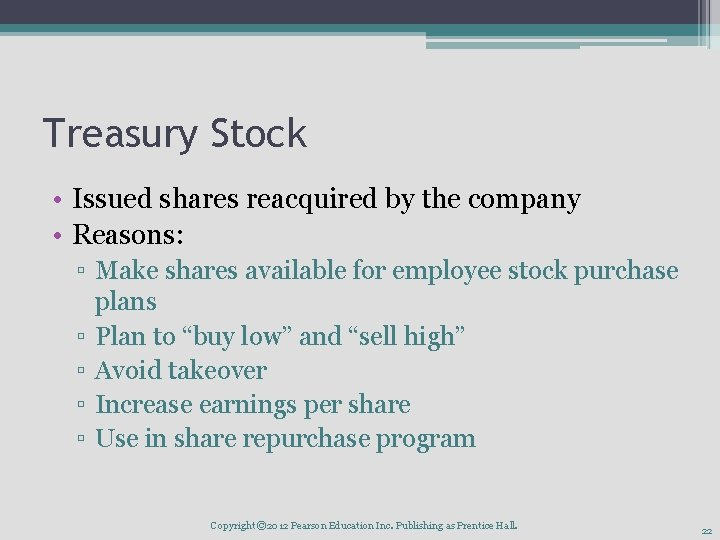 Treasury Stock • Issued shares reacquired by the company • Reasons: ▫ Make shares