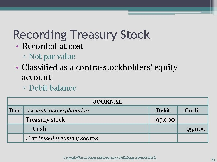 Recording Treasury Stock • Recorded at cost ▫ Not par value • Classified as