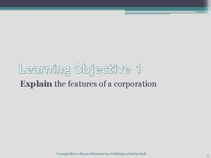 Learning Objective 1 Explain the features of a corporation Copyright © 2012 Pearson Education