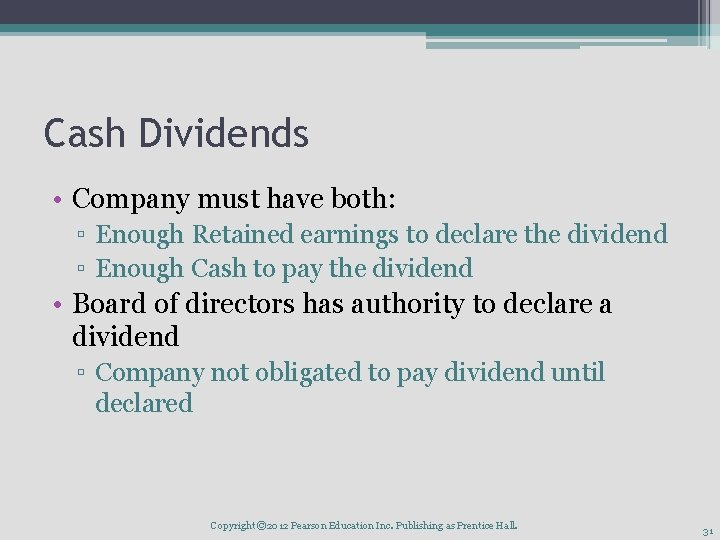 Cash Dividends • Company must have both: ▫ Enough Retained earnings to declare the