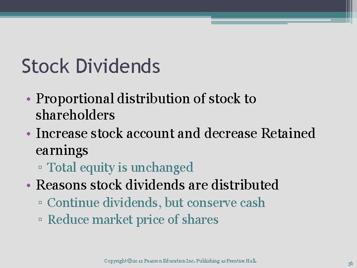Stock Dividends • Proportional distribution of stock to shareholders • Increase stock account and