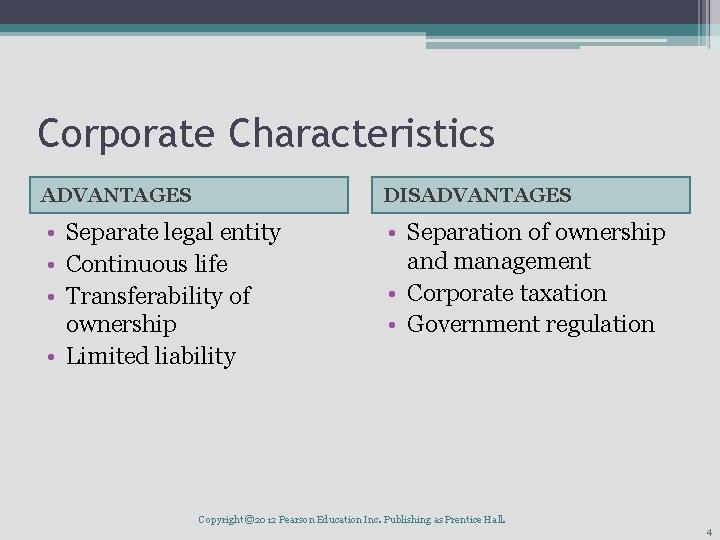 Corporate Characteristics ADVANTAGES DISADVANTAGES • Separate legal entity • Continuous life • Transferability of