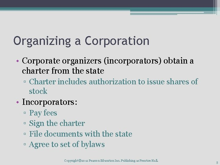 Organizing a Corporation • Corporate organizers (incorporators) obtain a charter from the state ▫