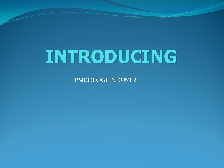 INTRODUCING PSIKOLOGI INDUSTRI