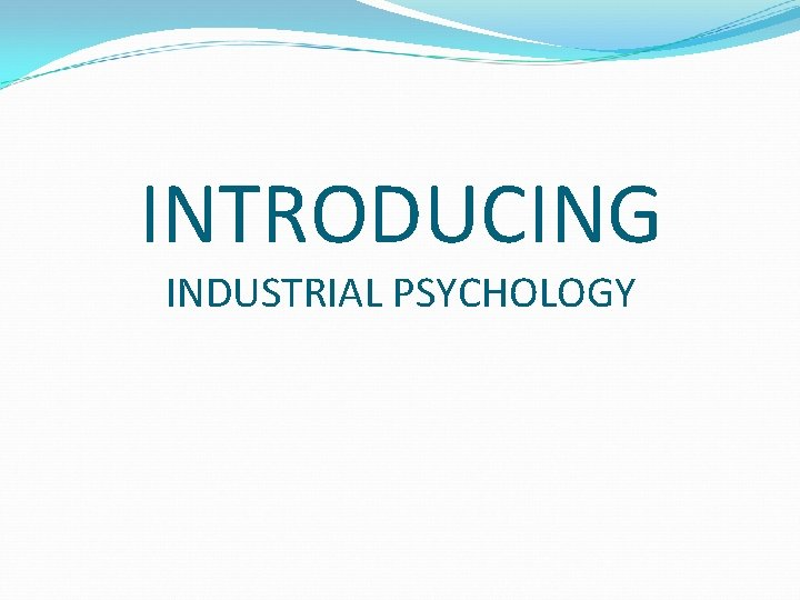 INTRODUCING INDUSTRIAL PSYCHOLOGY