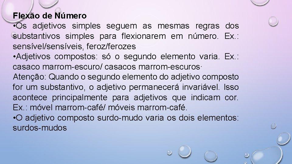 Flexão de Número • Os adjetivos simples seguem as mesmas regras dos substantivos simples