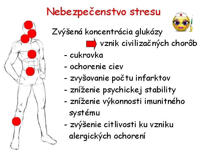 Nebezpečenstvo stresu Zvýšená koncentrácia glukózy vznik civilizačných chorôb - cukrovka - ochorenie ciev -
