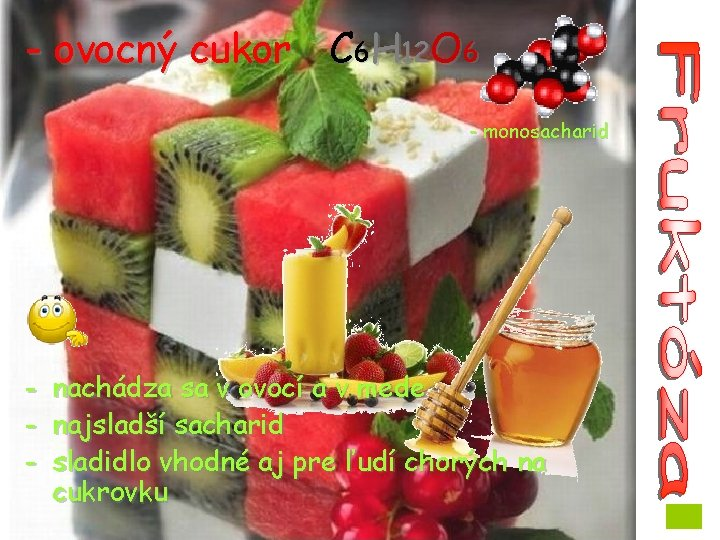 - ovocný cukor C 6 H 12 O 6 - monosacharid - nachádza sa