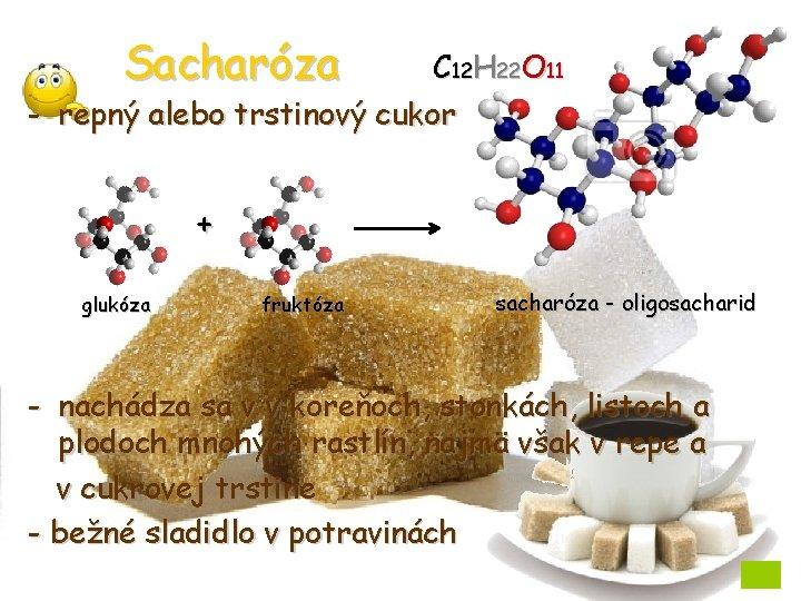 Sacharóza C 12 H 22 O 11 - repný alebo trstinový cukor + glukóza