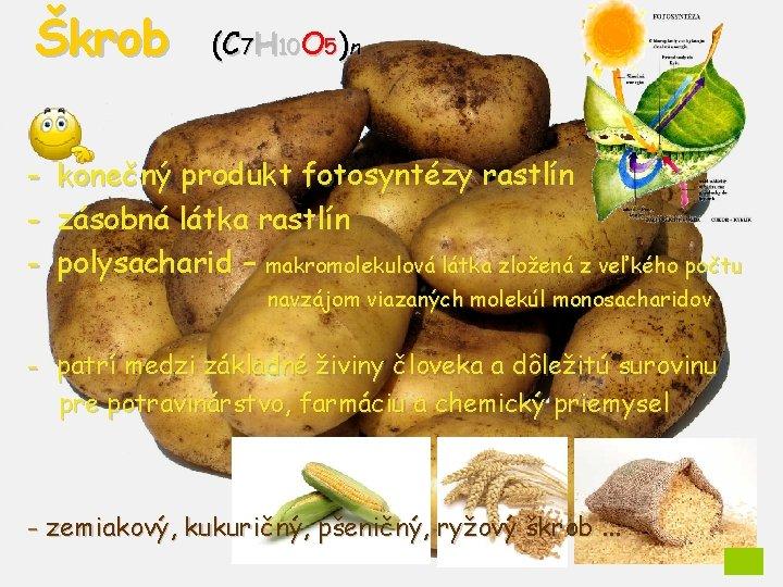 Škrob - (C 7 H 10 O 5)n konečný produkt fotosyntézy rastlín zásobná látka