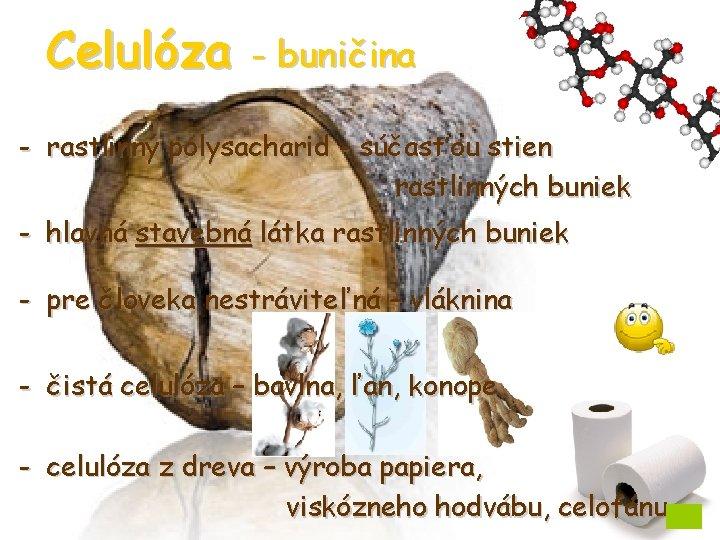 Celulóza - buničina - rastlinný polysacharid - súčasťou stien rastlinných buniek - hlavná stavebná