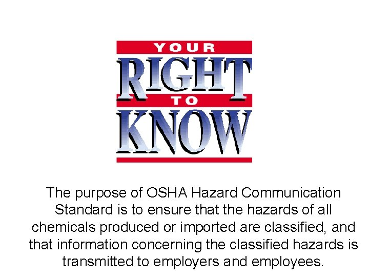 SAFETY The purpose of OSHA Hazard Communication Standard is to ensure that the hazards