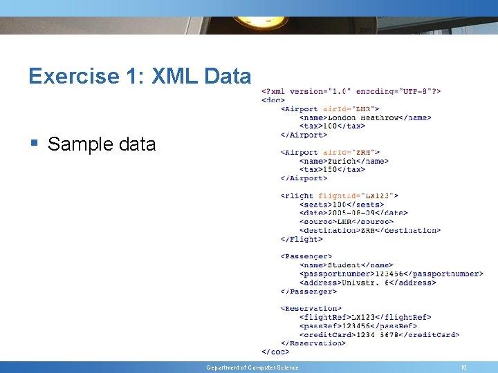 Exercise 1: XML Data § Sample data Department of Computer Science 10