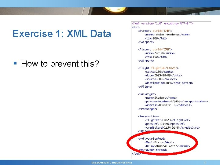 Exercise 1: XML Data § How to prevent this? Department of Computer Science 11