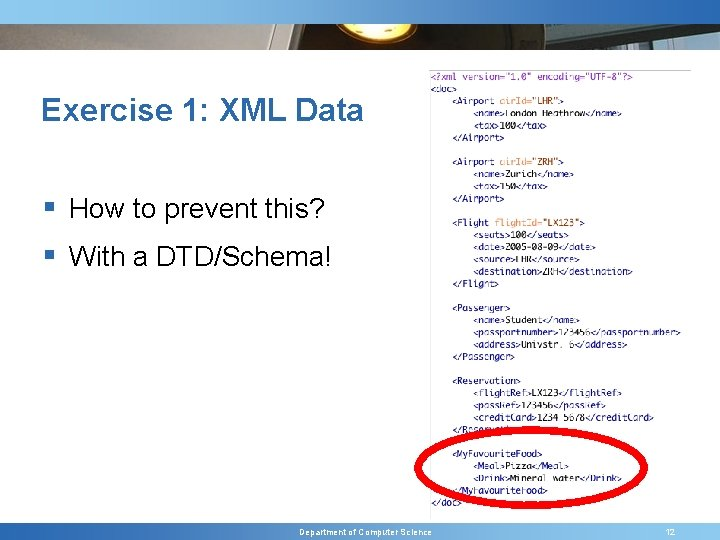 Exercise 1: XML Data § How to prevent this? § With a DTD/Schema! Department
