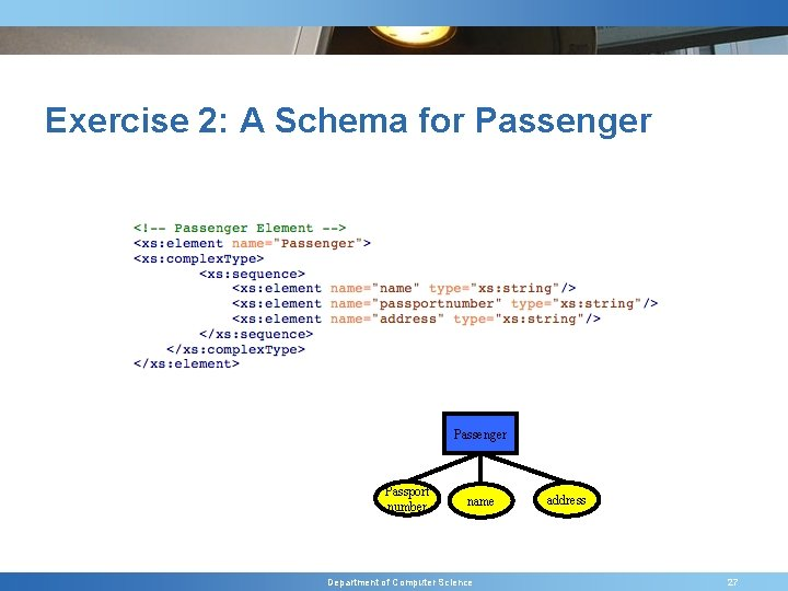 Exercise 2: A Schema for Passenger Passport number name Department of Computer Science address