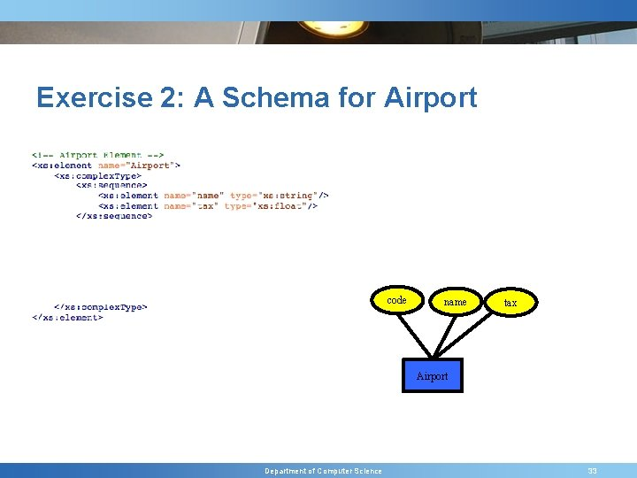 Exercise 2: A Schema for Airport code name tax Airport Department of Computer Science