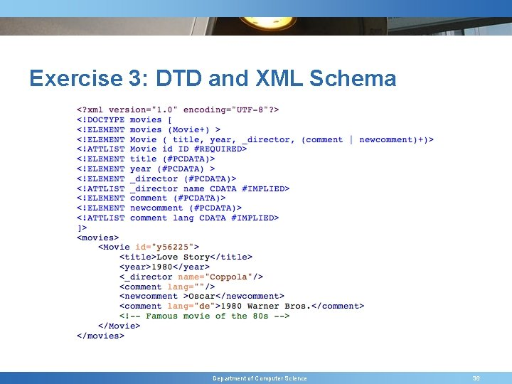 Exercise 3: DTD and XML Schema Department of Computer Science 36